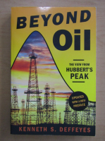 Anticariat: Kenneth S. Deffeyes - Beyond Oil. The View from Hubbert's Peak