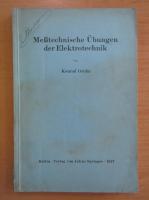 Anticariat: Konrad Gruhn - Messtechnische Ubungen der Elektrotechnik