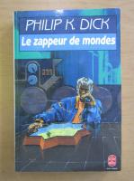 Anticariat: Philip K. Dick - Le Zappeur de mondes
