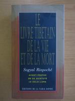 Anticariat: Sogyal Rinpoche - Le Livre Tibetain de la Vie et de la Mort