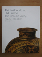 Anticariat: The Lost World of Old Europe. The Danube Valley, 5000-3500 BC