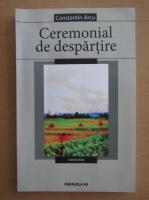 Constantin Arcu - Ceremonial de despartire