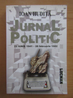 Anticariat: Ioan Hudita - Jurnal politic, 22 iunie 1941-28 februarie 1942
