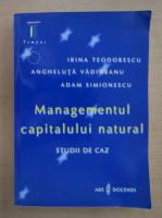 Anticariat: Irina Teodorescu - Managementul capitalului natural
