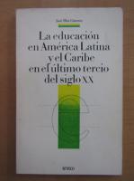 Anticariat: Jose Blat Gimeno - La educacion en America Latina y el Caribe en el ultimo tercio del siglo XX