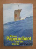 Anticariat: Juri Senkewitsch - Mit dem Papyrusboot uber den Atlantik