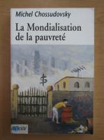 Anticariat: Michel Choussudovsky - La Mondialisation de la pauvrete
