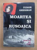 Anticariat: Tudor Gherman - Moartea si rusoaica