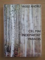 Anticariat: Vasile Andru - Cel mai indepartat paradis