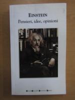 Anticariat: Albert Einstein - Pensieri, idee, opinioni