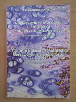 Anticariat: Alexandru Popescu - Histologia normala si patologica a dezvoltarii sistemului osos la pasare. Microstructuri nou relevate (editie bilingva)