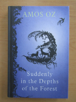 Amos Oz - Suddenly in the Depths of the Forest