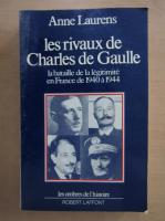 Anne Laurens - Les rivaux de Charles de Gaulle