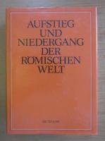 Anticariat: Aufstieg und Niedergang der Romischen Welt (volumul 2)