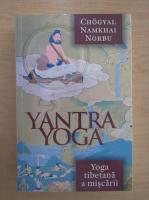 Chogyal Namkhai Norbu - Yantra Yoga. Yoga tibetana a miscarii