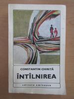 Anticariat: Constantin Chirita - Intalnirea (volumul 1)