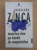 Anticariat: Haralamb Zinca - Moartea vine pe banda de magnetofon