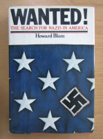Anticariat: Howard Blum - Wanted! The Search for Nazis in America
