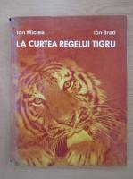 Anticariat: Ion Miclea - La curtea regelui tigru