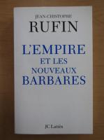 Anticariat: Jean Christophe Rufin - L'Empire et les nouveaux barbares