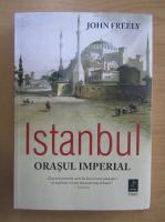 Anticariat: John Freely - Istanbul