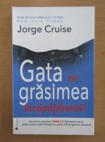 Anticariat: Jorge Cruise - Gata cu grasimea incapatanata!
