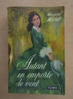 Margaret Mitchell - Autant en emporte le vent (volumul 1)