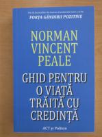 Anticariat: Norman Vincent Peale - Ghid pentru o viata traita cu credinta