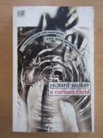 Anticariat: Richard Walker - A curious child