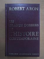 Anticariat: Robert Aron - Les grands dossiers de l'histoire contemporaine