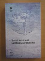 Anticariat: Ryszard Kapuscinski - Calatorind cu Herodot