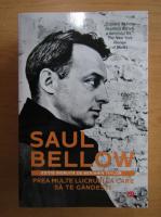 Anticariat: Saul Bellow - Prea multe lucruri la care sa te gandesti