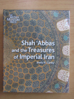 Anticariat: Sheila R. Canby - Shah'Abbas and the treasures of Imperial Iran