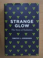 Anticariat: Timothy J. Jorgensen - Strange Glow