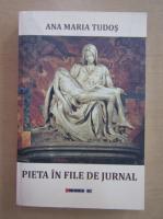 Anticariat: Ana Maria Tudos - Pieta in file de jurnal
