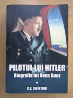 Anticariat: C. G. Sweeting - Pilotul lui Hitler. Biografia lui Hans Baur