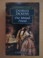 Anticariat: Charles Dickens - Our Mutual Friend