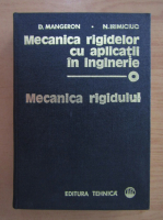 Anticariat: Dumitru Mangeron - Mecanica rigidelor cu aplicatii in inginerie (volumul 1)