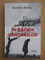 Anticariat: Dumitru Sandu - In bataia vanturilor