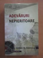 Anticariat: Emilian M. Dobrescu - Adevaruri nepieritoare