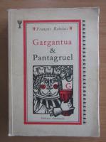 Anticariat: Francois Rebelais - Gargantua si Pantagruel