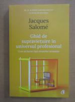 Anticariat: Jacques Salome - Ghid de supravietuire in universul profesional