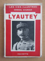 Anticariat: Les Vies Illustres. General Gouraud. Lyautey