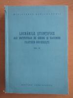 Lucrarile stiintifice ale Institutului de Seruri si Vaccinuri Pasteur-Bucuresti (volumul 4)
