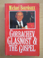 Anticariat: Michael Bourdeaux - Gorbachev Glasnost and The Gospel