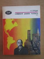 Anticariat: Nicolae Iorga - Calatorii peste hotare (volumul 2)