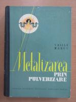 Vasile Marcu - Metalizarea prin pulverizare