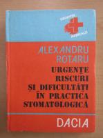 Alexandru Rotaru - Urgente, riscuri si dificultati in practica stomatologica