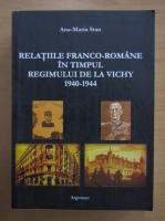 Anticariat: Ana Maria Stan - Relatiile franco-romane in timpul regimului de la Vichy