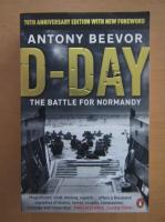 Anticariat: Antony Beevor - D-Day. The battle for Normandy